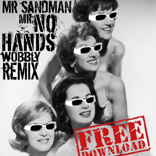 The Chordettes - Mr Sandman (Mr No Hands Wobbly Remix) - FREE DOWNLOAD