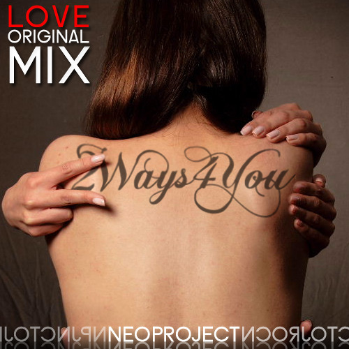 Neo Project - 2Ways4You ( Love Mix )