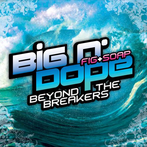 Big n' Dope - Beyond the Breakers