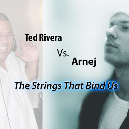 The Strings That Bind Us - Arnej (Ted Rivera Intro-Remix)