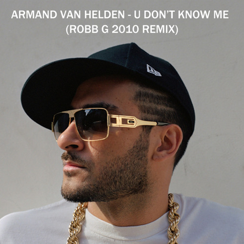 ARMAND VAN HELDEN - U DON'T KNOW ME (ROBB G 2010 REMIX) *FREE DOWNLOAD*