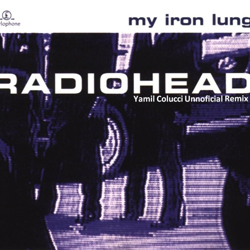 Radiohead - My iron lung (Yamil Colucci Unofficial Remix)