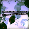 Goodbye Juliet - Katy's Like The Alcohol, Making Your Head Spin