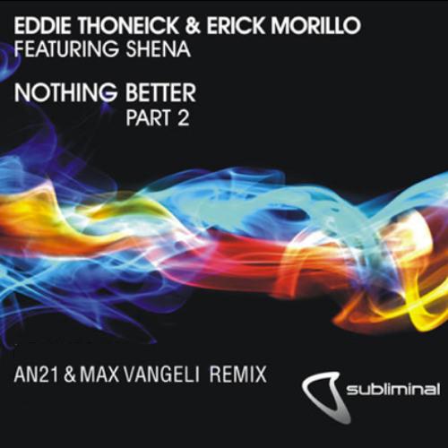 Erick Morillo & Eddie Thoneick - Nothing Better (AN21 & Max Vangeli Remix) PREVIEW