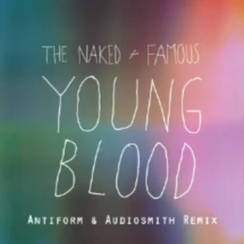 The Naked and Famous - Young Blood (Antiform & Audiosmith Remix)