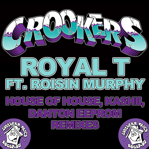 Crookers: Royal T (House Of House/Kashii/Danton Eeprom Remixes)