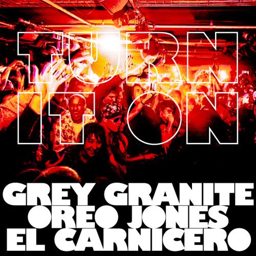 Grey Granite - Turn It On ft. Oreo Jones