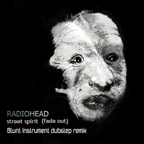 Radiohead - Street spirit (fade out) Blunt Instrument Dubstep remix
