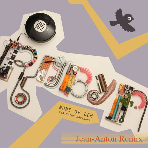 Royskopp Ft. Robyn - None of dem (Jean-Anton Remix) 2.3 free download