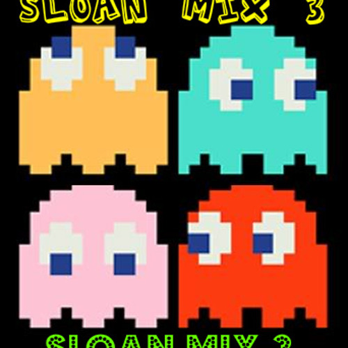 Sloan mix 3 - Made after 1 hour of playing Pac-mAn XD