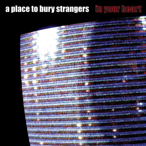 """A Place To Bury Strangers """"In Your Heart"""" (Cereal Spiller Remix)"""