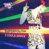 Superpolitik - I Could Dance (Curl & Dean Remix) - Out Now