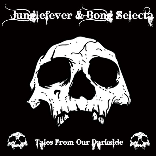 Junglefever & Bong Selecta- Tales From Our Darkside