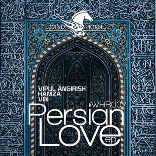 WHR007 PERSIAN LOVE (HAMZA MIX) - VIPUL ANGIRISH [WIND HORSE RECORDS]