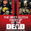 The dirty glitch mash up of the dead (MIXTAPE)