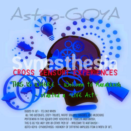 Astro-GOYA -..:: Synaesthesis ::.. - Cross Sensory Experience -