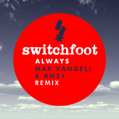Switchfoot - Always (Max Vangeli & AN21 Remix)