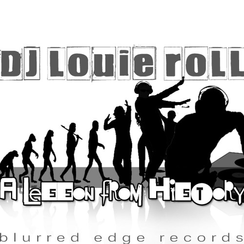 A Lesson From History      DJ Louie Roll