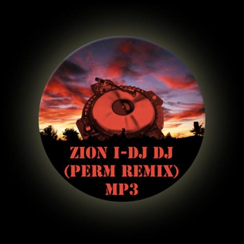 Zion I - DJ DJ (Perm Remix)