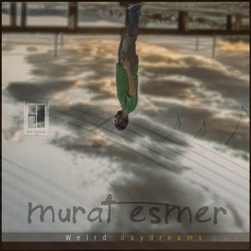 Murat Esmer - Weird Daydreams