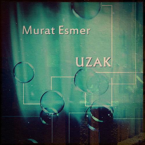 Murat Esmer - Uzak