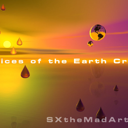 Voices of the Earth Cries - SXtheMadArtist [draft]
