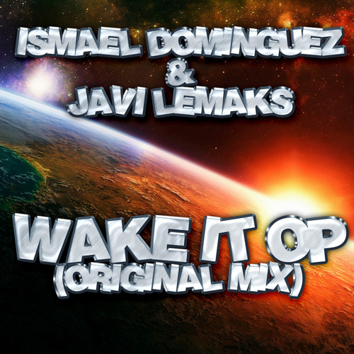 ISMAEL DOMINGUEZ & JAVI LEMAKS - WAKE IT OP [PREVIA]