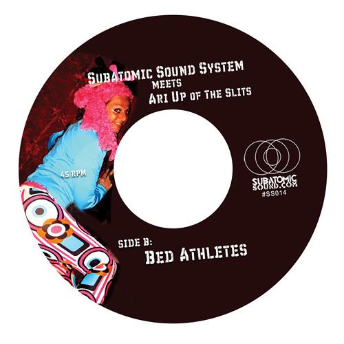 "Subatomic Sound System meets Ari Up - Bed Athletes (7"" Radio Edit) FREE DOWNLOAD"