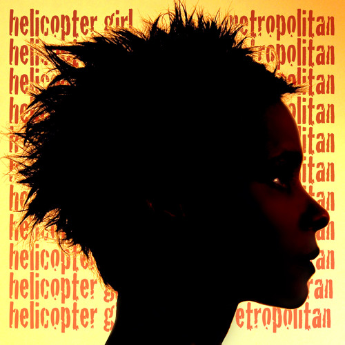 Helicopter Girl - Metropolitan