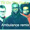 TV On The Radio - Ambulance (editremix feat. Ser Humano)