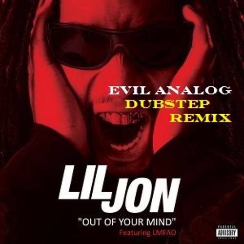 Lil Jon - Outta Your Mind (Evil Analog heavy wobble remix)