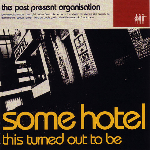 The Past Present Organisation - Some Hotel This Turned Out To Be