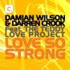 Damian Wilson & Darren Crooke ft. Teddy Love Project - Love So Strong (Groovenatics Remix)