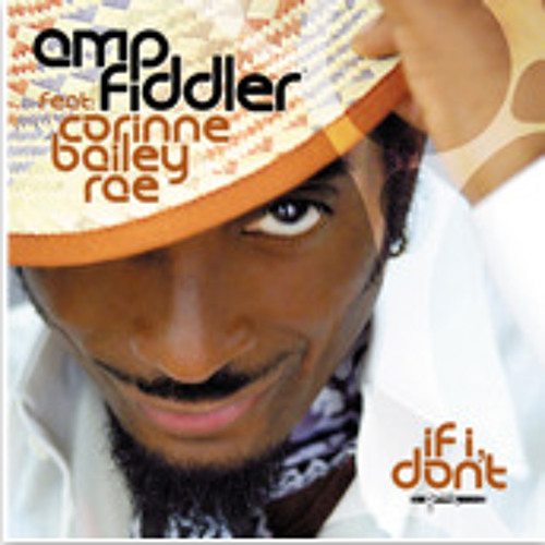 Amp Fiddler : If I Don't Ft. Corinne Bailey Rae [Taylor McFerrin Remix]