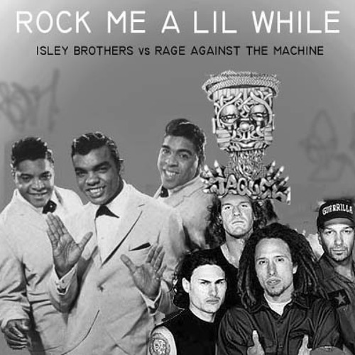 Rock Me a Lil While (Isley Brothers vs Rage Against The Machine)