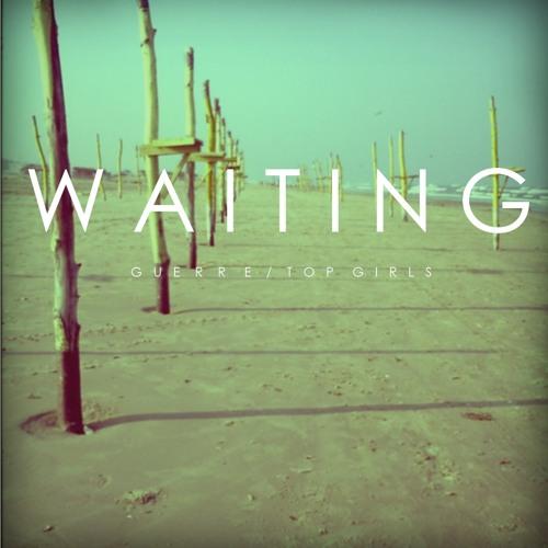 Waiting - Guerre/Top Girls