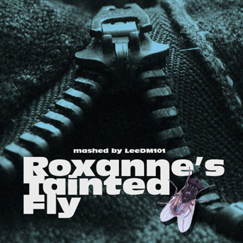 Roxanne's Tainted Fly (The Police / Soft Cell / Miley Cyrus (?!))