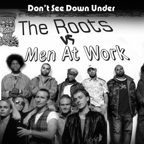 Don't See Down Under (The Roots vs Men at Work)