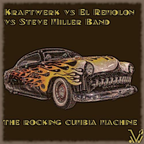 VDJ - The Rocking Cumbia Machine (Kraftwerk and El Remolon vs Steve Miller)(inhuman mix)