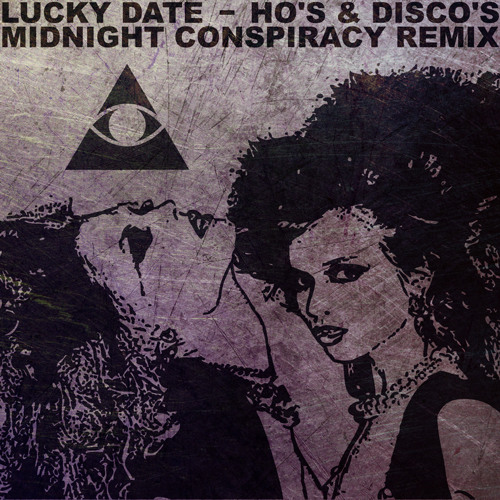 Lucky Date - Ho's and Disco's (Midnight Conspiracy Remix) *Free Download*