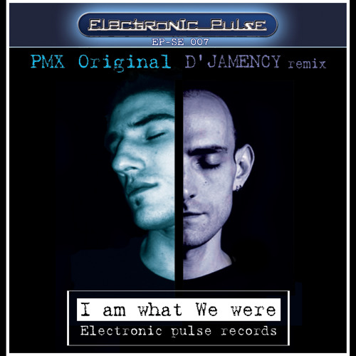 I Am What We Were - PMX SoundZ (Electronic Pulse records)