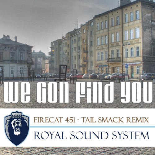 We Gon Find You (Firecat 451's Tail Smack Remix)