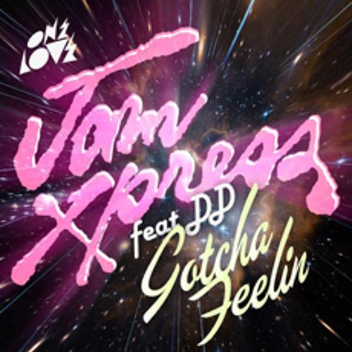 Jam Xpress feat DD - 'Gotcha Feelin' (Lifelike Remix)