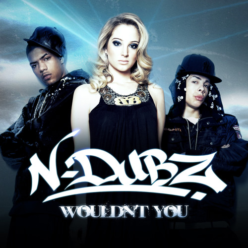 N-Dubz - Wouldnt You