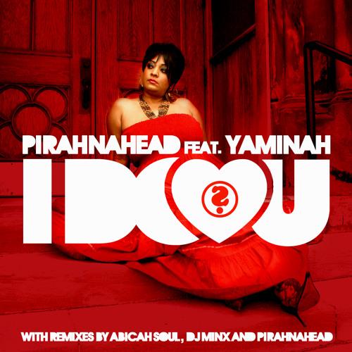 Pirahnahead Feat. YAMINAH - I Do Love U