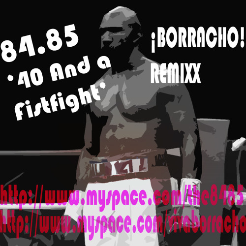 84.85 - 40 And A Fistfight (¡BORRACHO! REMIXX)
