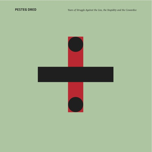 Pesteg Dred - Years Of Struggle Against The Lies, The Stupidity And The Cowardice