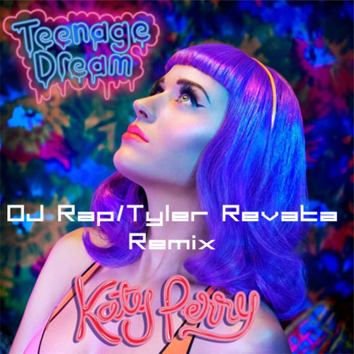 Teenage Dream (DJ Rap / Tyler Revata Remix)
