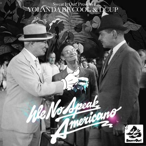 Yolanda Be Cool & DCUP - We No Speak Americano (Yreane Re-fix) FREE DOWNLOAD