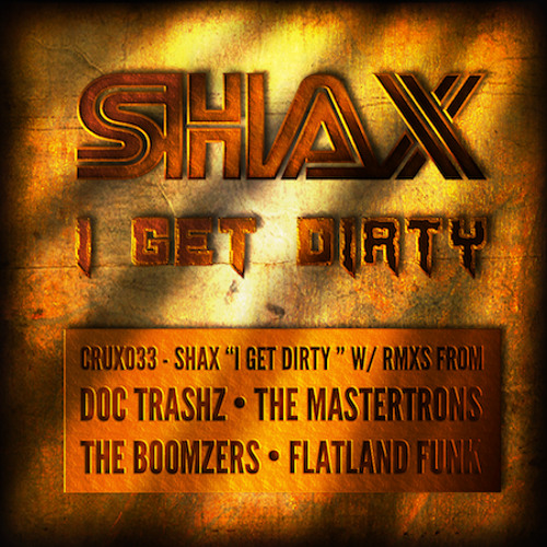 Shax - I Get Dirty (The Mastertrons Remix) (CRUX033) (CRUXGH03)